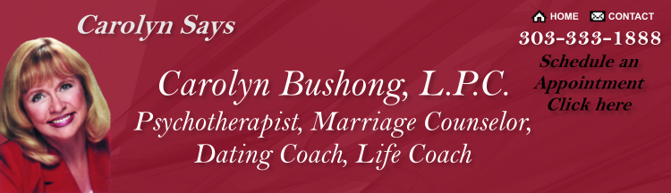 Carolyn Says - Carolyn Bushong, L.P.C., Psychotherapist, Marriage Counselor, Dating Coach, Life Coach