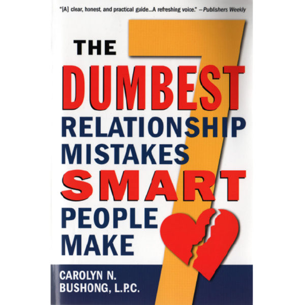 The 7 Dumbest Relationship Mistakes Smart People Make by Carolyn Bushong