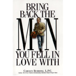 Bring Back the Man You Fell in Love With by Carolyn Bushong