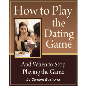 How to Play the Dating Game by Carolyn Bushong